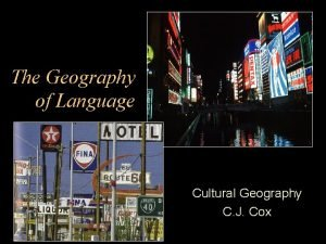 The Geography of Language Cultural Geography C J