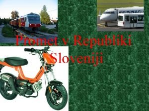 Promet v Republiki Sloveniji Vrste prometa cestni promet