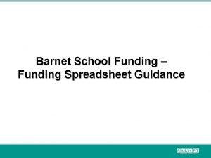 Barnet School Funding Funding Spreadsheet Guidance Funding Process