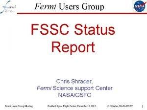 Fermi Users Group FSSC Status Report Chris Shrader