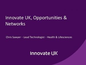 Innovate UK Opportunities Networks Chris Sawyer Lead Technologist