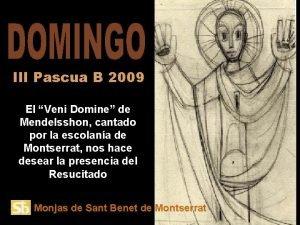 III Pascua B 2009 El Veni Domine de