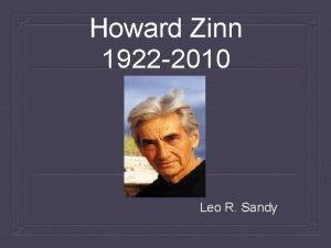 Howard Zinn 1922 2010 Leo R Sandy Howard