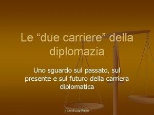 Le due carriere della diplomazia Uno sguardo sul