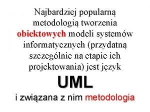 Najbardziej popularn metodologi tworzenia obiektowych modeli systemw informatycznych