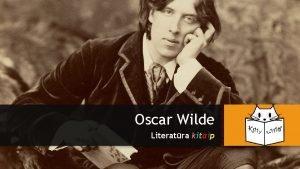 Oscar Wilde Literatra kitaip Trumpai inomas kaip Oscar