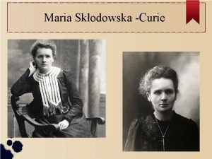 Maria Skodowska Curie Data i miejsce urodzenia 4