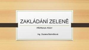 ZAKLDN ZELEN PPRAVA PDY Ing Zuzana Bukvikov Postup
