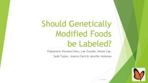 Should Genetically Modified Foods be Labeled Presenters Raveena