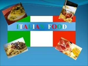 ITALIAN FOOD ITALIAN FOOD Some italian food usually