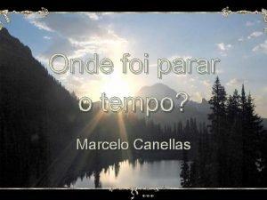 Onde foi parar o tempo Marcelo Canellas Onde