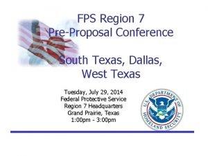 FPS Region 7 PreProposal Conference South Texas Dallas