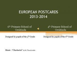 EUROPEAN POSTCARDS 2013 2014 6 th Primary School