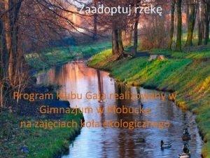 Zaadoptuj rzek Program klubu Gaja realizowany w Gimnazjum