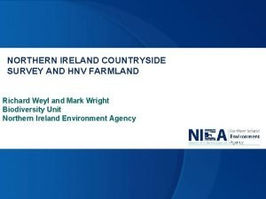 NORTHERN IRELAND COUNTRYSIDE SURVEY AND HNV FARMLAND Richard