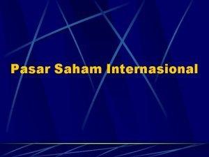Pasar Saham Internasional Karakteristik Saham Internasional Kapitalisasi l