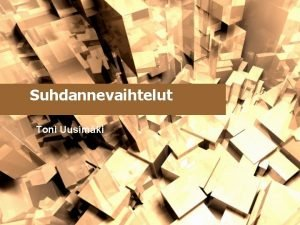 Suhdannevaihtelut Toni Uusimki Mit suhdannevaihteluilla tarkoitetaan Kokonaistuotannon BKT
