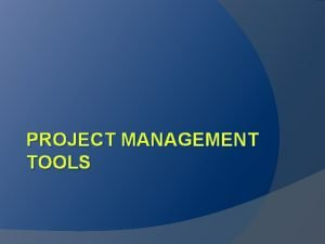 PROJECT MANAGEMENT TOOLS Tools to Help Product flow