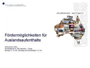 Frdermglichkeiten fr Auslandsaufenthalte International Office Neustadtswall 30 ABGebude