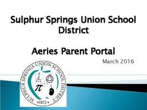 Sulphur Springs Union School District Aeries Parent Portal