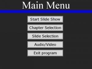 Main Menu Start Slide Show Chapter Selection Slide