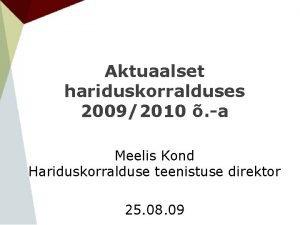Aktuaalset hariduskorralduses 20092010 a Meelis Kond Hariduskorralduse teenistuse