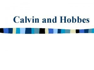 Calvin and Hobbes Calvin and Hobbes How do
