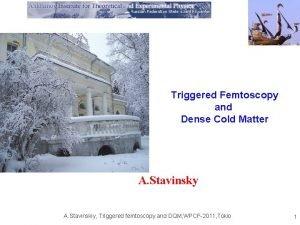Triggered Femtoscopy and Dense Cold Matter A Stavinsky
