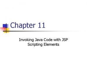 Chapter 11 Invoking Java Code with JSP Scripting
