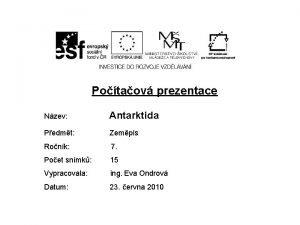 Potaov prezentace Nzev Antarktida Pedmt Zempis Ronk 7