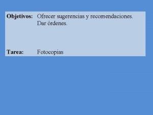 Objetivos Ofrecer sugerencias y recomendaciones Dar rdenes Tarea