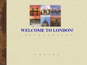 WELCOME TO LONDON Trafalgar Square Trafalgar Square There