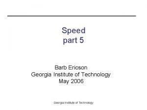 Speed part 5 Barb Ericson Georgia Institute of
