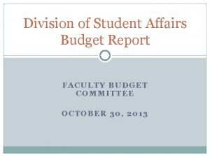 Division of Student Affairs Budget Report FACULTY BUDGET