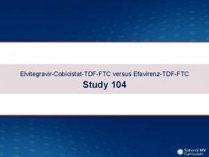 ElvitegravirCobicistatTDFFTC versus EfavirenzTDFFTC Study 104 ElvitegravirCobicistatTDFFTC versus EfavirenzTDFFTC