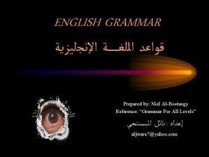 ENGLISH GRAMMAR Prepared by Niel AlBostangy Reference Grammar