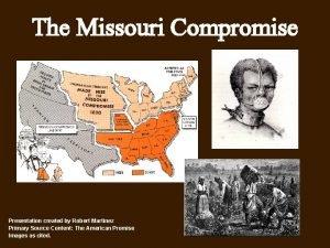The Missouri Compromise Presentation created by Robert Martinez