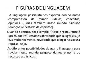 FIGURAS DE LINGUAGEM A linguagem possibilitanos exprimir no