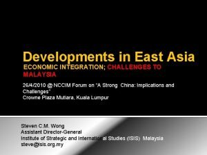 Developments in East Asia ECONOMIC INTEGRATION CHALLENGES TO