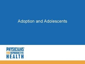 Adoption and Adolescents Objectives Clarify misconceptions about adoption