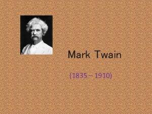 Mark Twain 1835 1910 Hunnibal Mark Twain whose