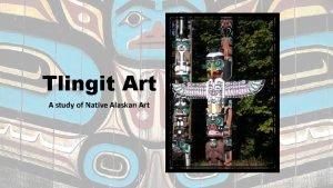 Tlingit Art A study of Native Alaskan Art