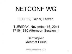 NETCONF WG IETF 82 Taipei Taiwan TUESDAY November