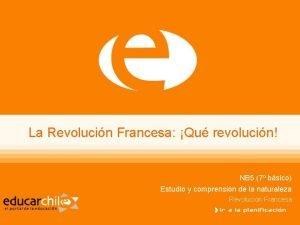 La Revolucin Francesa Qu revolucin NB 5 7