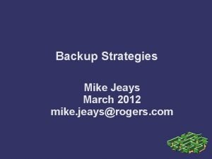 Backup Strategies Mike Jeays March 2012 mike jeaysrogers
