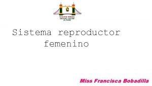 Sistema reproductor femenino Miss Francisca Bobadilla Aprendizajes esperados