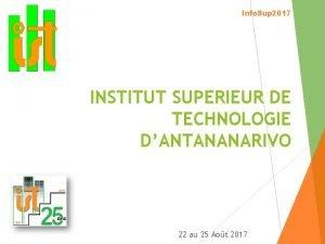 Info Sup 2017 INSTITUT SUPERIEUR DE TECHNOLOGIE DANTANANARIVO