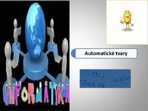 Automatick tvary Automatick tvary jednm z nstrojov na