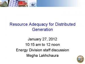 Resource Adequacy for Distributed Generation January 27 2012