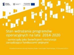 Stan wdraania programw operacyjnych na lata 2014 2020